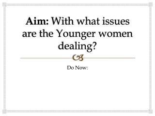 Aim:  With what issues are the Younger women dealing?