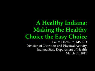 A Healthy Indiana:  Making the Healthy  Choice the Easy Choice