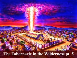 The Tabernacle in the Wilderness pt.  5