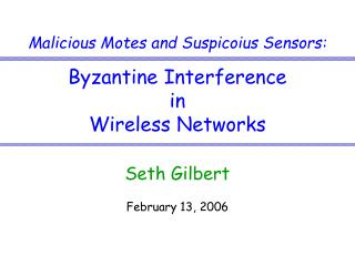 Malicious Motes and Suspicoius Sensors: Byzantine Interference  in  Wireless Networks