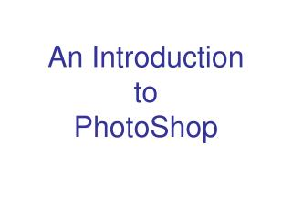 An Introduction  to PhotoShop