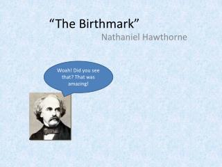 """The Birthmark"""
