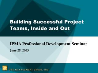 Building Successful Project Teams, Inside and Out