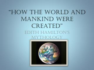 """How the World and Mankind Were Created"""