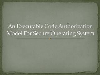 An Executable Code Authorization Model For Secure Operating System
