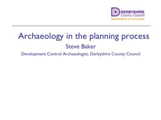 Archaeology in the planning process Steve Baker