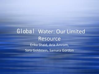 Global  Water: Our Limited Resource