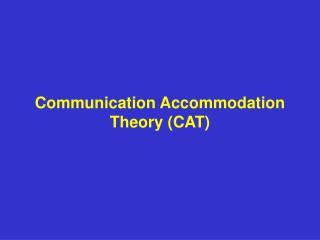 Communication Accommodation Theory (CAT)