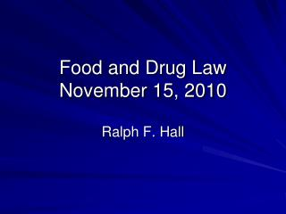 Food and Drug Law November  15,  2010