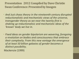 Presentation 2012 Compiled by Dave Christie Swan Conference: Presented by Imogen