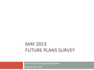 May 2013 Future Plans Survey