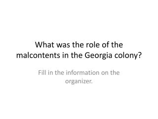 What was the role of the malcontents in the Georgia colony?