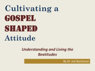 Cultivating a Gospel Shaped  Attitude