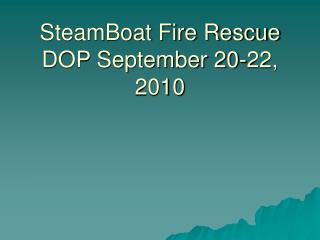 SteamBoat Fire Rescue DOP September 20-22, 2010