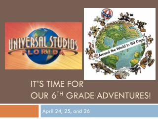 It's time for our 6 th  grade adventures!