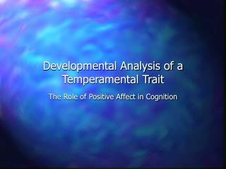 Developmental Analysis of a Temperamental Trait The Role of Positive Affect in Cognition