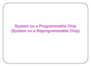 System on a Programmable Chip (System on a Reprogrammable Chip)