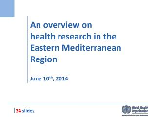 An overview on  health research  in the  Eastern Mediterranean Region