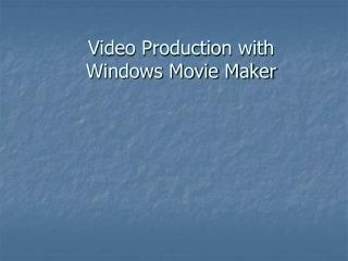 Video Production with  Windows Movie Maker
