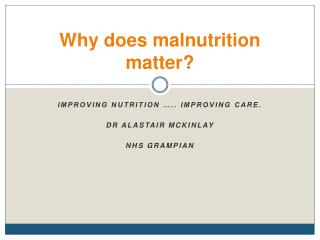 Why does malnutrition matter?