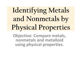 Identifying Metals and Nonmetals by Physical Properties
