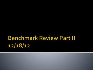 Benchmark Review Part II 12/18/12