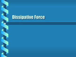 Dissipative Force