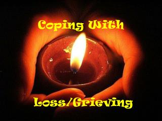 Coping With  Loss/Grieving