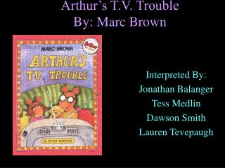 Arthur's T.V. Trouble By: Marc Brown