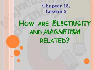 How are  Electricity and magnetism  related?
