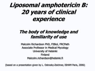 Liposomal amphotericin B: 20 years of clinical experience The body of knowledge and familiarity of use