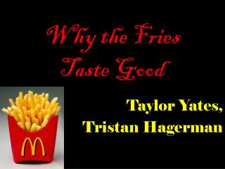 Why the Fries Taste Good