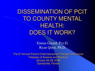 DISSEMINATION OF PCIT TO COUNTY MENTAL HEALTH:  DOES IT WORK?
