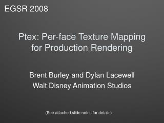 Ptex: Per-face Texture Mapping for Production Rendering