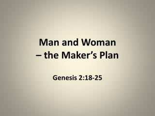 Man and Woman  – the Maker's Plan