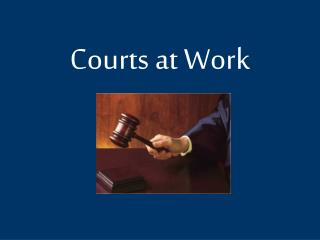 Courts at Work