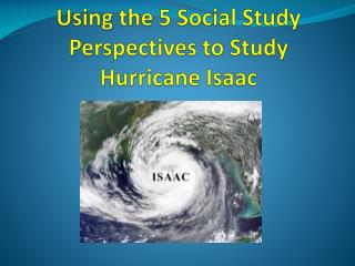 Using the 5 Social Study Perspectives to Study Hurricane Isaac