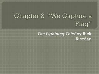"Chapter 8  "" We Capture a Flag"""