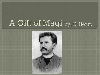 A Gift of Magi  by: O. Henry