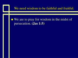 We need wisdom to be faithful and fruitful.