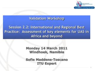 Monday 14 March 2011 Windhoek, Namibia Sofie Maddens-Toscano ITU Expert