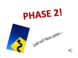 PHASE 2!