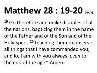 Matthew 28 : 19-20 (NKJV)
