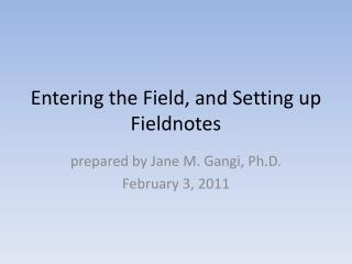 Entering the Field, and Setting  u p Fieldnotes