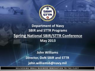 Department of Navy SBIR and STTR Programs Spring  National SBIR/STTR Conference  May 2013
