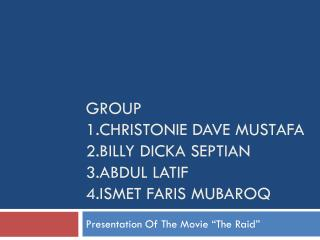 Group  1.christonie dave mustafa 2.billy dicka septian 3.abdul latif 4.ismet faris mubaroq