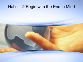 Habit – 2 Begin with the End in Mind