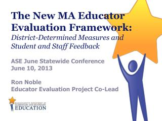 ASE June Statewide Conference June 10, 2013  Ron Noble Educator Evaluation Project Co-Lead
