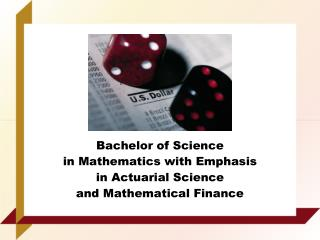 Bachelor of Science  in Mathematics with Emphasis  in Actuarial Science  and Mathematical Finance