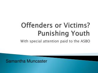 Offenders or Victims? Punishing Youth